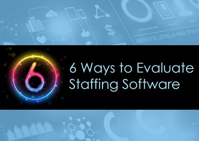 6 Ways to Evaluate Staffing Software