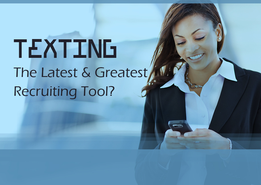 Texting – The Latest and Greatest Recruiting Tool?