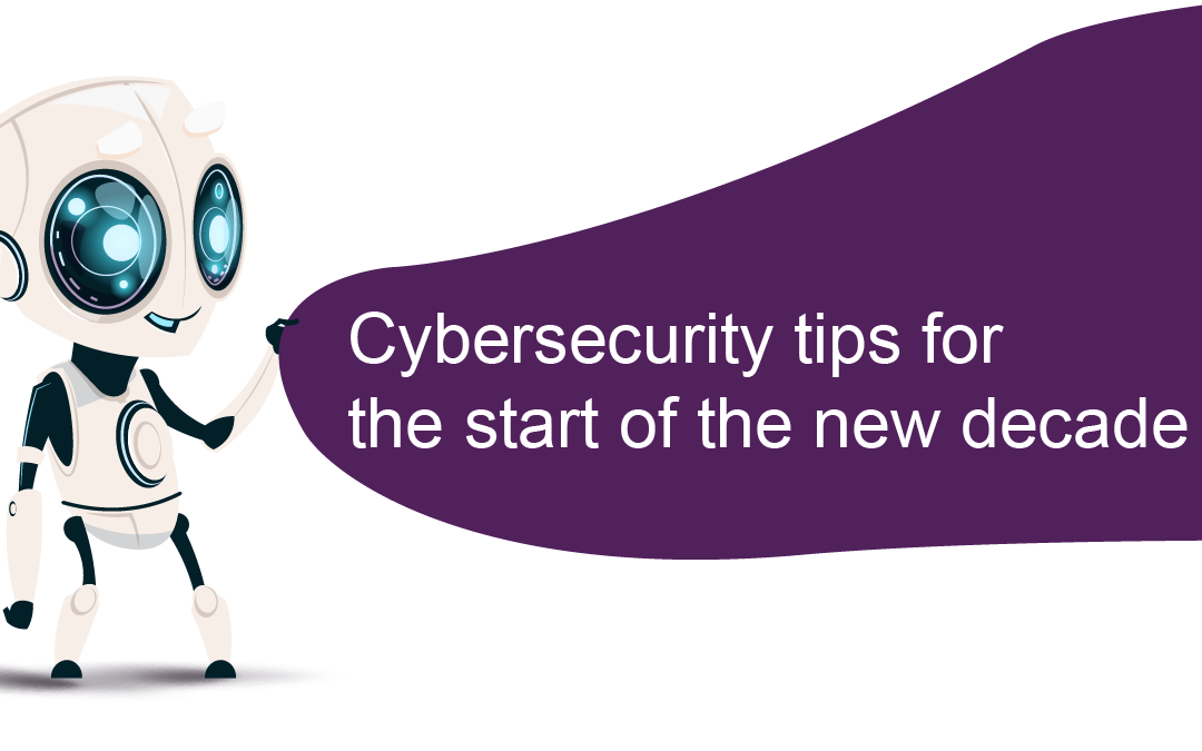 Cybersecurity tips for the start of the new decade.