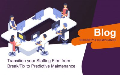 Transition your Staffing Firm from Break/Fix to Predictive Maintenance