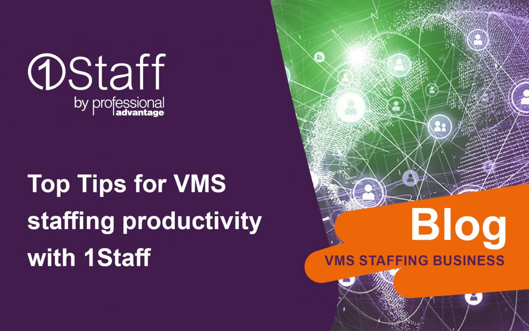 Top Tips for VMS staffing productivity with 1Staff