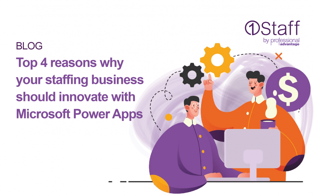 Top reasons why staffing businesses should innovate with Microsoft Power Apps