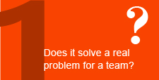 Does it solve a real problem for the team?